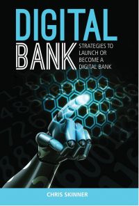 Digital Bank: Strategies To Launch Or Become A Digital Bank. By Chris Skinner. Marshall Cavendish/Business, 315 pp.