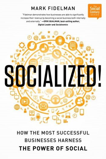 Socialized!: How The Most Successful Businesses Harness The Power Of Social. By Mark Fidelman. Part of the Social Century Series. Bibliomotion, Inc. 271 pp.