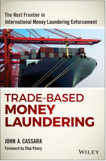 Trade-Based Money Laundering: The Next Frontier In International Money Laundering Enforcement. By John A. Cassara.  John Wiley & Sons, Inc. 234 pp.