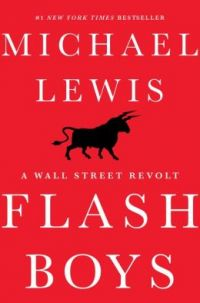 Flash Boys: A Wall Street Revolt. By Michael Lewis. W.W. Norton & Co, 274 pp.
