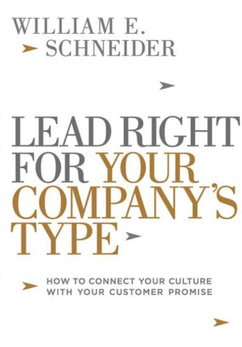 Lead Right For Your Company's Type: How To Connect Your Culture With Your Customer Promise. By William E. Schneider. Amacom. 200 pp.