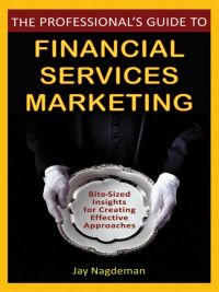 The Professional's Guide to Financial Service Marketing: Bite-Sized Insights For Creating Effective Approaches. By Jay Nagdeman, 288 pp., Wiley.