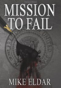 Mission to Fail. By Mike Eldar. CreateSpace Independent Publishing Platform. 382 pp.