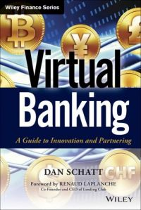 Virtual Banking: A Guide To Innovation And Partnering. By Dan Schatt. Wiley. 216 pp.