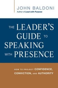The Leader's Guide to Speaking with Presence: How To Project Confidence, Conviction, and Authority. By John Baldoni. Amacom Books, 70 pp.
