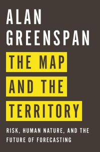 The Map and the Territory: Risk, Human Nature, and the Future of Forecasting. By Alan Greenspan. Penguin Press HC. 400 pp.