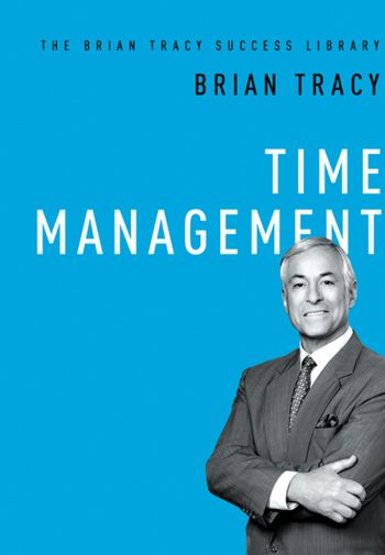 Time Management. By Brian Tracy. From the Brian Tracy Success Library, Amacom. 112 pages