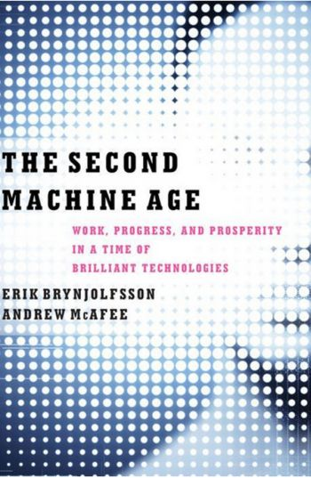 The Second Machine Age: Work, Progress, And Prosperity In A Time Of Brilliant Technologies. By Erik Brynjolfsson and Andrew McAfee. W.W. Norton. 320 pp.