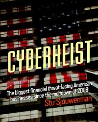 Cyberheist: The Biggest Financial Threat Facing American Businesses Since The Meltdown Of 2008. By Stu Sjouwerman. KnowBe4, 240 pp.