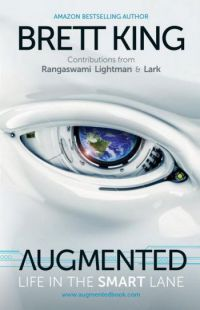 Augmented: Life In The Smart Lane. By Brett King, with Alex Lightman, J.P. Rangaswami, and Andy Lark. Marshal Cavendish, 440 pp.
