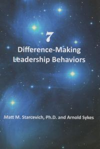 7 Difference-Making Leadership Behaviors. By Matt M. Starcevich and Arnold Sykes. Center for Coaching and Mentoring, Inc. 107 pp.