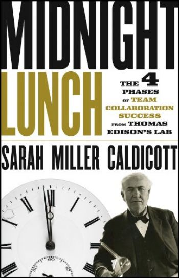 Midnight Lunch: The 4 Phases of Team Collaboration Success. By Sarah Miller Caldicott. Wiley, 284 pp.
