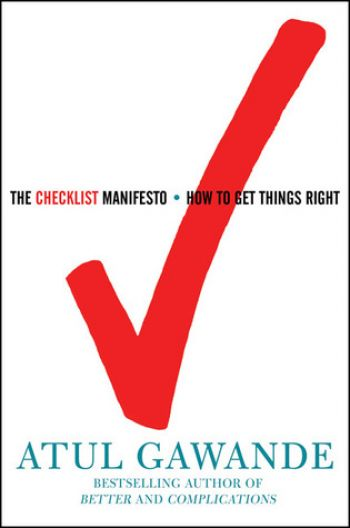 The Checklist Manifesto: How to Get Things Right, by Atul Gawande, MD, Metropolitan Books, 224 pp.