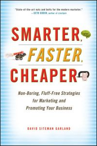 Smarter, Faster, Cheaper: Non-Boring, Fluff-Free Strategies for Marketing and Promoting Your Business, by David Siteman Garland, Wiley, 230 pp., 2010