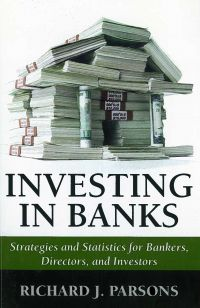 Investing In Banks: Strategies and Statistics for Bankers, Directors and Investors. The Risk Management Association. 246 pp.