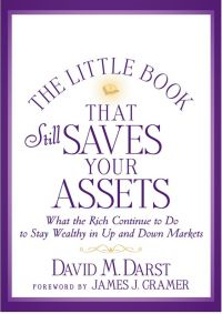 The Little Book That Still Saves Your Assets:  What the Rich Continue to Do to Stay Wealthy in Up and Down Markets. By David M. Darst, Wiley, 226 pp.