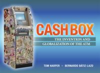 Cash Box: The Invention and Globalization of the ATM. By Tom R. Harper and Bernardo Batiz-Lazo. Networld Media. 140 pp.