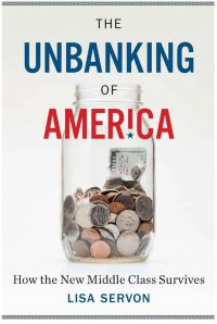 The Unbanking Of America: How The New Middle Class Survives. By Lisa Servon. Houghton Mifflin Harcourt, 178pp.