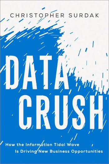 Data Crush:  How the Information Tidal Wave is Driving New Business Opportunities. By Christopher Surdak. AMACOM. 288 pp.