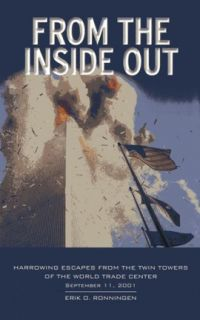 From the Inside Out!: Harrowing Escapes From The Twin Towers Of The World Trade Center. By Erik O. Ronningen. Welcome Rain Publishers. 154 pp.