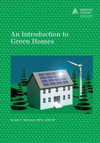 An Introduction to Green Homes, by Alan Simmons, The Appraisal Institute, 145 pp.