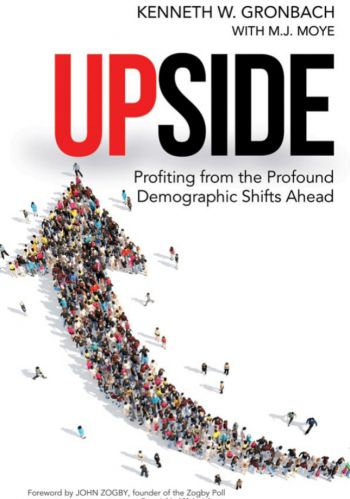 Upside: Profiting From the Profound Demographic Shifts Ahead. By Kenneth Gronback with M.J. Moye. AMACOM. 276 pp.