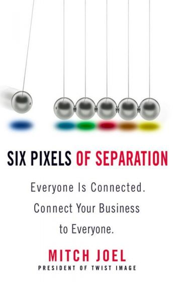 Six Pixels of Separation: Everyone is Connected—Connect Your Business to Everyone. By Mitch Joel, 273 pp., Business Plus.