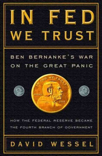 In Fed We Trust: Ben Bernanke's War on the Great Panic: How the Federal Reserve Became the Fourth Branch of Government, by David Wessell, 336 pp., Crown Business