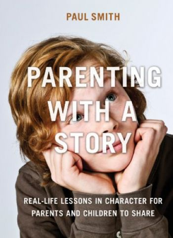 Parenting with a Story: Real-Life Lessons In Character For Parents And Children To Share. By Paul Smith. AMACOM. 260 pp.
