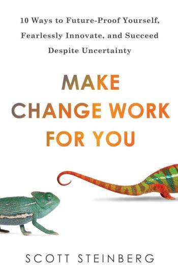 Make Change Work For You: 10 Ways To Future-Proof Yourself, Fearlessly Innovate, and Succeed Despite Uncertainty. Perigee/Penguin Random House, 302 pp.
