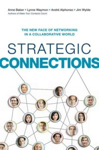 Strategic Connections: The New Face Of Networking In A Collaborative World. By Anne Baber, Lynne Waymon, André Alphonso, and Jim Wylde. American Management Association, 229 pp.